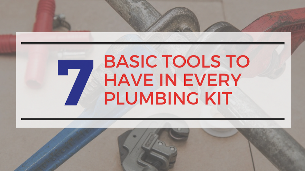 Guelph Plumbing - Basic Tools to Have in Every Plumbing Kit
